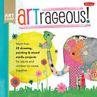 Art Camp: ARTrageous!: More Than 25 Drawing, Painting & Mixed Media Projects for Adults and Children to Create Together by Jennifer McCully (Paperback, 2015)