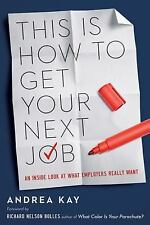 This Is How to Get Your Next Job: An Inside Look at What Employers Really Want,