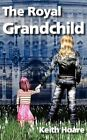 The Royal Grandchild by Keith Hoare (Paperback / softback, 2012)