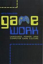 Game Work: Language, Power, and Computer Game Culture (Albma Rhetoric Cult & Soc