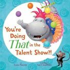 You're Doing That in the Talent Show?! by Lynn Plourde, Sue Cornelison (Hardback, 2016)
