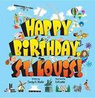 Happy Birthday St. Louis! by Ed Koehler (Hardback, 2014)