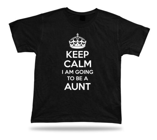 KEEP CALM I am going to be an Aunt T shirt Best Gift Idea birhday present Tee