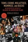 Toms, Coons, Mulattoes, Mammies and Bucks: An Interpretive History of Blacks in American Films by Donald Bogle (Paperback, 2016)