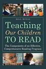 Teaching Our Children to Read: The Components of an Effective, Comprehensive Reading Program by Bill Honig (Paperback, 2014)