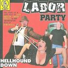 Hellhound Down * by Labor Party (CD, Jul-2008, Steel Cage Records)