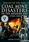 Images of the Past: Coal Mine Disasters in the Modern Era c. 1900 - 1980 by Brian Elliott (Paperback, 2017)