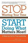 Stop Wasting Your Time and Start Doing What Matters Most: A Wake-Up Call for True Leadership by Ivonne Delaflor, Ivonne Alexander, Jeffrey Krug (Paperback / softback, 2012)