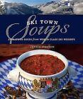 Ski Town Soups: Signature Soups from World Class Ski Resorts by Jennie Iverson (Hardback, 2012)