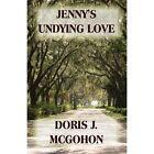 Jenny's Undying Love 9781456038991 by Doris J. McGohon Paperback