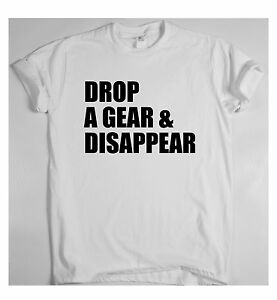 DROP A GEAR AND DISAPPEAR awesome car guy t shirts men women top ...
