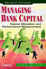 Managing Bank Capital: Capital Allocation and Performance Measurement by Chris Matten (Hardback, 2000)