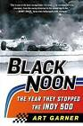 Black Noon: The Year They Stopped the Indy 500 by Art Garner (Paperback / softback, 2016)