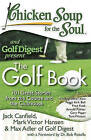 Chicken Soup for the Soul: The Golf Book: 101 Great Stories from the Course and the Clubhouse by Mark Victor Hansen, Jack Canfield, Max Adler of Golf Digest (Paperback / softback, 2013)