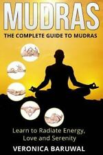 Mudras : The Complete Guide to Mudras - Learn to Radiate Energy, Love and...