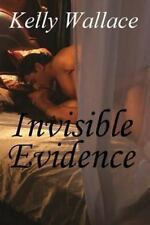Invisible Evidence (Romantic Suspense - Sensual Romance) by Kelly Wallace...