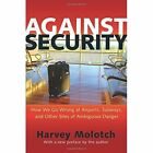 Against Security: How We Go Wrong at Airports, Subways, and Other Sites of Ambiguous Danger by Harvey L. Molotch (Paperback, 2014)