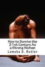 How to Survive the 21st Century As a Strong Woman : 10 Self Help Keys by...