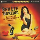 Barefoot in Your Kitchen * by Bev Lee Harling (CD, May-2012, Wah Wah 45s)