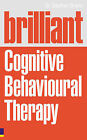 Brilliant Cognitive Behavioural Therapy: How to Use CBT to Improve Your Mind and Your Life by Stephen Dr. Briers (Paperback, 2009)