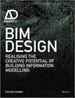 BIM Design: Realising the Creative Potential of Building Information Modelling by Richard Garber (Hardback, 2014)