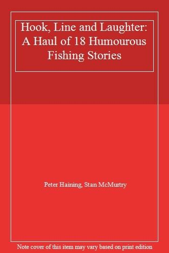 Hook, Line and Laughter: A Haul of 18 Humourous Fishing Stories By Peter Hainin