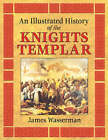 An Illustrated History of the Knights Templar by James Wasserman (Paperback, 2006)