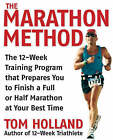 The Marathon Method: The 16-week Training Program That Prepares You to Finish a Full or Half Marathon at Your Best Time by Tom Holland (Paperback, 2007)