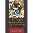 Nature and Needs of Individuals with Autism Spectrum Disorders and Other Severe Disabilities: A Resource for Preparation Programs and Caregivers by Rowman & Littlefield (Paperback, 2016)