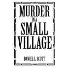 Murder in a Small Village by Daniel L Scott (Paperback / softback, 2013)