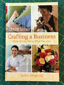 Country Living Crafting A Business Make Money Doing What You Love Hardcover Ebay