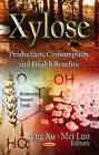 Xylose: Production, Consumption, and Health Benefits by Nova Science Publishers Inc (Hardback, 2012)