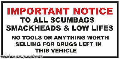 FUNNY NOTICE TO SCUMBAGS SMACKHEADS .....  NO TOOLS LEFT IN THIS VEHICLE STICKER