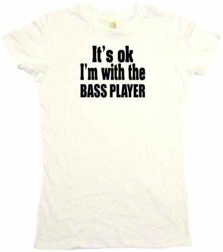 It/'s OK I/'m With the Bass Player Womens Tee Shirt Pick Size Color Petite Regular