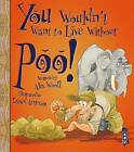 You Wouldn't Want to Live Without Poo! by Alex Woolf (Paperback, 2016)