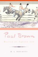 Paul Brown : Master of Equine Art by M. L. Biscotti (2010, Paperback)