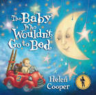 The Baby Who Wouldn't Go To Bed by Helen Cooper (Paperback, 1997)