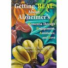 Getting Real about Alzheimers: Rementia Through Engagement, Assistance, and Love by Kassandra King (Paperback / softback, 2014)