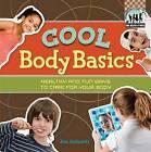Cool Body Basics: Healthy & Fun Ways to Care for Your Body by Alex Kuskowski (Hardback, 2012)