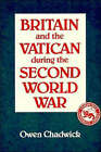 Britain and the Vatican During the Second World War by Owen Chadwick (Paperback, 1988)