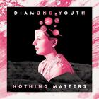 Nothing Matters von Diamond Youth (2015)