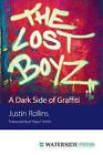The Lost Boyz: A Dark Side of Graffiti by Justin Rollins (Paperback, 2011)