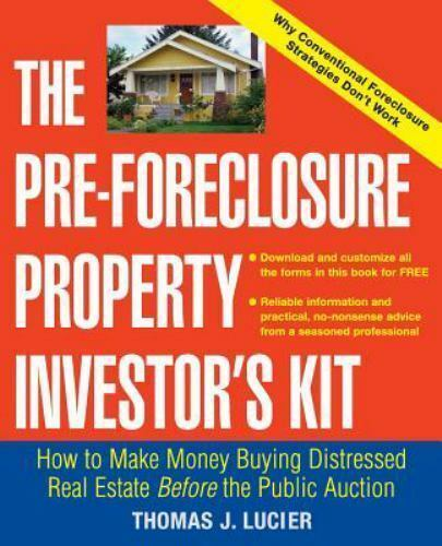 The Pre Foreclosure Property Investor S Kit How To Make Money Buying Distressed Real Estate Before The Public Auction By Thomas Lucier 2004 Trade Paperback For Sale Online Ebay