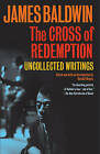 The Cross of Redemption: Uncollected Writings by James Baldwin (Paperback / softback)