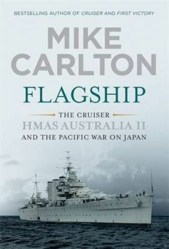 1 of 1 - Flagship: The Cruiser HMAS Australia II and the Pacific War on Japan by Mike Ca…