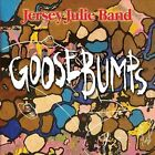 Goosebumps [Digipak] by Jersey Julie Band (CD, 2012, Jersey Julie Band Music)