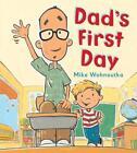 Dad's First Day von Mike Wohnoutka (2015, Gebundene Ausgabe)