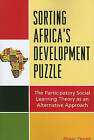 Sorting Africa's Developmental Puzzle: The Participatory Social Learning Theory as an Alternative Approach by Almaz Zewde (Paperback, 2010)