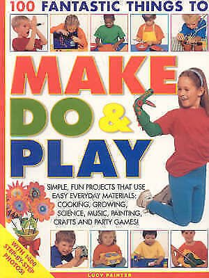 """1 of 1 - """"VERY GOOD"""" Lucy Painter, 100 Fantastic Things to Make, Do and Play: Simple, Fun"""