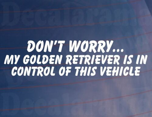 DON/'T WORRY MY GOLDEN RETRIEVER IS IN CONTROL OF THIS VEHICLE Car//Van Sticker